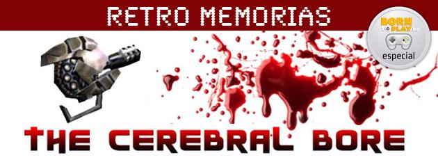Retro Memorias: Cerebral Bore